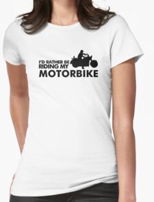 I'd rather be riding my motorbike Womens Fitted T-Shirt