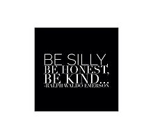 Be Silly, Be Honest, Be Kind Ralph Waldo Emerson by justinecirullo