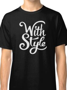 With Style! Cool and Trendy Typography Design Classic T-Shirt