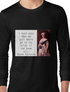 I Feel Sure That No Girl - Queen Victoria Long Sleeve T-Shirt