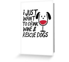 I Just Want To Drink Wine And Rescue Dogs TShirts  Greeting Card