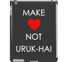Make Love Not Uruk-hai iPad Case/Skin