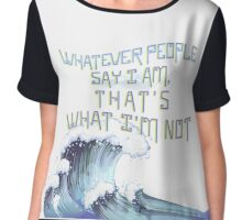 Whatever People Say I Am, That's What I'm Not Chiffon Top