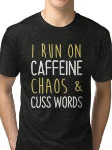 I run on caffeine chaos & cuss words tank-top, hoodies Tri-blend T-Shirt