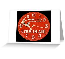 GIVE THE GIFT OF TIME TO THE CHOCOHOLIC IN YOUR LIFE  Greeting Card