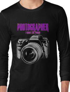 Photographer -  I Shoot Live People Long Sleeve T-Shirt