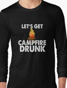 Lets Get Campfire Drunk Shirt Funny Camping Beer Wine Camp Long Sleeve T-Shirt