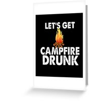 Lets Get Campfire Drunk Shirt Funny Camping Beer Wine Camp Greeting Card