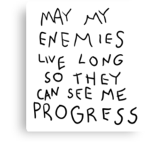 May my Enemies live long Canvas Print