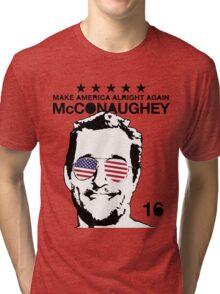 McConaughey - Make America Alright Again - 2016 Tri-blend T-Shirt