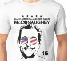 McConaughey - Make America Alright Again - 2016 Unisex T-Shirt