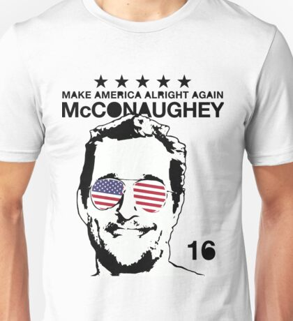 McConaughey - Make America Alright Again - 2016 Unisex T-Shirt