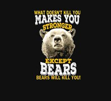 What Doesnt Kill You Makes You Stronger Except Bears T-Shirt Unisex T-Shirt