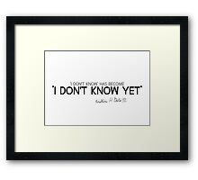 'I don't know' has become 'I don't know yet' - bill gates Framed Print
