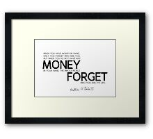 no money, the whole world forget who you are - bill gates Framed Print