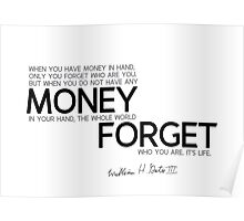 no money, the whole world forget who you are - bill gates Poster