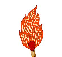 Set The World On Fire Photographic Print