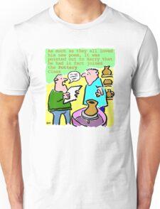 Cartoon - Pottery class, not poetry. Unisex T-Shirt
