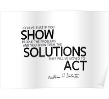 show them the solutions and they will be moved to act - bill gates Poster