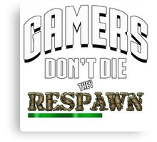 Gamers Respawn Canvas Print