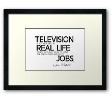 television is not real life - bill gates Framed Print
