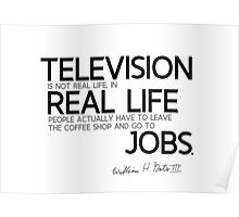 television is not real life - bill gates Poster
