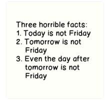 THREE HORRIBLE FACTS: NOT FRIDAY Art Print