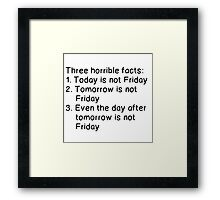 THREE HORRIBLE FACTS: NOT FRIDAY Framed Print