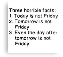 THREE HORRIBLE FACTS: NOT FRIDAY Metal Print