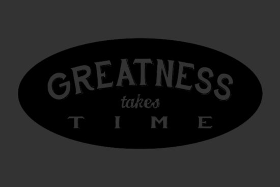 GREATNESS takes TIME by Vana Shipton