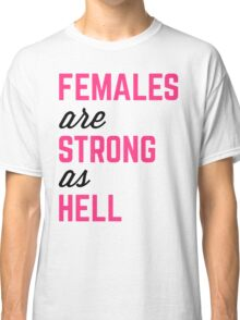 Females Strong Hell Gym Quote Classic T-Shirt