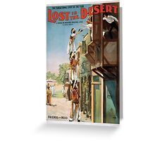 Performing Arts Posters Lost in the desert the sensational event of the year a drama on new and original lines by Owen Davis 1297 Greeting Card