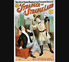 Performing Arts Posters The New York Manhattan Theatre success Wm A Brady Jos R Grismers production A stranger in a strange land by Sidney T Wilmer Walter Vincent 1355 Unisex T-Shirt