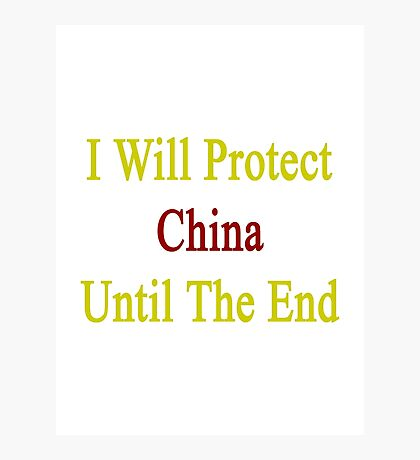 I Will Protect China Until The End  Photographic Print