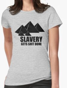 Slavery Gets Shit Done Womens Fitted T-Shirt