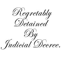 Regretably Detained By Judicial Decree. Photographic Print