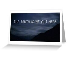 THE TRUTH IS WE OUT HERE Greeting Card