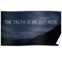 THE TRUTH IS WE OUT HERE Poster