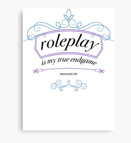 """""""Roleplay is my true endgame"""" - Design #1 - Black Text Canvas Print"""