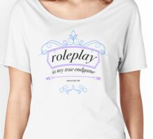 """Roleplay is my true endgame"" - Design #1 - Black Text Women's Relaxed Fit T-Shirt"
