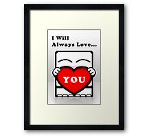 I Will Always Love... You! (Guy Version) Framed Print