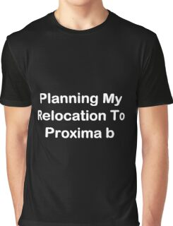 Planning My Relocation To Proxima b Graphic T-Shirt