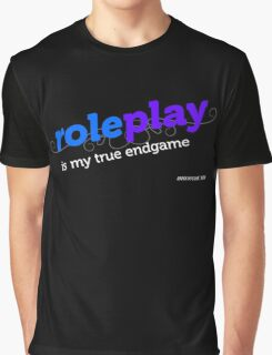 """""""Roleplay is my true endgame"""" - Design #2 - White Text Graphic T-Shirt"""