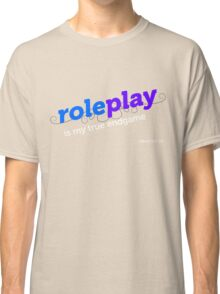 """""""Roleplay is my true endgame"""" - Design #2 - White Text Classic T-Shirt"""