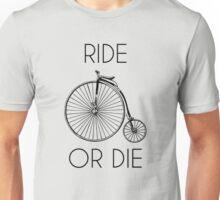 Ride or Die Penny Farthing Bike Unisex T-Shirt