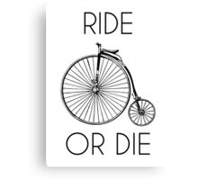 Ride or Die Penny Farthing Bike Canvas Print