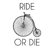 Ride or Die Penny Farthing Bike Photographic Print