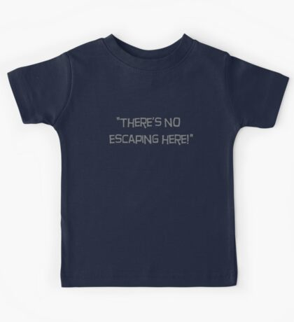 """There's no escaping here!""  Classic quote Kids Tee"