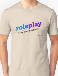 """""""Roleplay is my true endgame"""" - Design #2 - Black Text Unisex T-Shirt"""