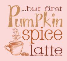But First, Pumpkin Spice Latte Kids Tee